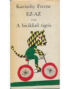 Ez-Az, avagy a bicikliző tigris - Karinthy Ferenc