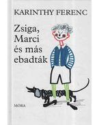 Zsiga, Marci és más ebadták - Karinthy Ferenc