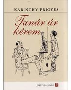 Tanár úr kérem - Karinthy Frigyes