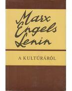 A kultúráról - Karl Marx, Friedrich Engels, Lenin, Vlagyimir Iljics