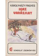 Igaz varázslat - Károlyházy Frigyes
