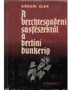 A berchtesgadeni sasfészektől a berlini bunkerig (dedikált) - Karsai Elek