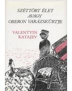 Széttört élet avagy Oberon varázskürtje - Katajev, Valentyin