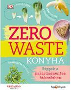 Zero Waste Konyha - Tippek a pazarlásmentes étkezéshez - Kate Turner