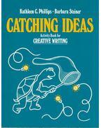 Catching Ideas: - Kathleen C. Phillips, Barbara Steiner