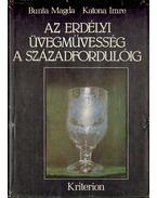 Az erdélyi üvegművesség a századfordulóig - Katona Imre, Bunta Magda