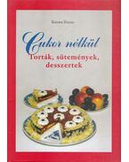 Cukor nélkül - Torták, sütemények, desszertek - Katona Zsuzsa