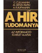 A hír tudománya - Kaufmann, A., Denis-Papin, M., Cullmann, G.