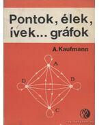 Pontok, élek, ívek...gráfok - Kaufmann, A.