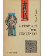 A régészet rövid története - Kayser, Hans