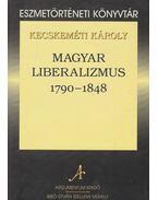 Magyar liberalizmus 1790-1848 - Kecskeméti Károly