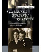 Klasszikus, kultikus, korfestő - Magyar hangosfilm kalauz 1931-től napjainkig - Kelecsényi László