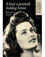 Veled szeretnék boldog lenni - 110 éve született Karády Katalin - Kelecsényi László