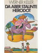Da aber staunte Herodot - Keller, Werner