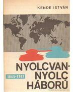 Nyolcvannyolc háború 1945-1967 - Kende István