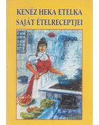 Kenéz Heka Etelka saját ételreceptjei - Kenéz Heka Etelka
