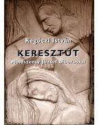 Keresztút Mindszenty József Bíborossal - Regőczi István