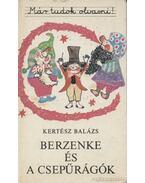 Berzenke és a csepűrágók - Kertész Balázs