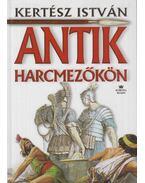 Antik harcmezőkön (dedikált) - Kertész István