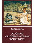 Az ókori olümpiai játékok története - Kertész István