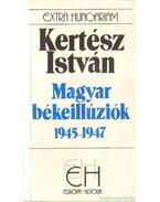 Magyar békeillúziók 1945-1947 - Kertész István