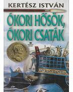 Ókori hősök, ókori csaták (dedikált) - Kertész István
