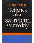 Tettének oka: szerelem, szenvedély - Kertész Magda