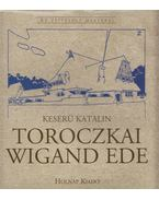 Toroczkai Wigand Ede - Keserű Katalin