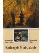 Barlangok útjain, vizein - Kessler Hubert, Mozsáry Gábor