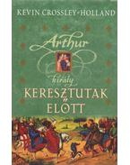 Artur király - Keresztutak előtt - Kevin Crossley-Holland