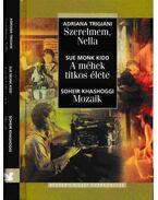 Szerelmem, Nella / A méhek titkos élete / Mozaik - Khashoggi, Soheir, Sue Monk Kidd, Adriana Trigiani