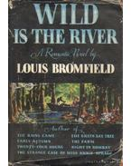 Wild is the river - Bromfield, Louis
