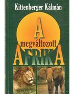 A megváltozott Afrika - Kittenberger Kálmán