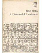 A megszólaltatott civilizáció - Zelkó Zoltán