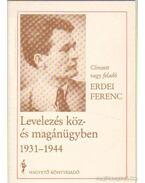 Levelezés köz- és magánügyben 1931-1944 - Erdei Ferenc