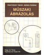 Műszaki ábrázolás - Seres Ferenc, Fenyvessy Tibor