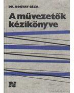 A művezetők kézikönyve - Dr. Bogyay Géza