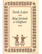 Régi hírünk a világban - Tardy Lajos