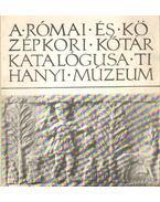 A Római és Középkori Kőtár katalógusa - Tihanyi Múzeum - Kralovánszky Alán