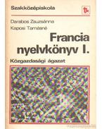 Francia nyelvkönyv szakközépiskola I. - Közgazdasági gyors-gépíró idegen nyelvi és külkereskedelmi ügyintéző ágazat - Kaposi Tamásné, Darabos Zsuzsánna