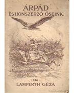 Árpád és honszerző őseink - Lampérth Géza