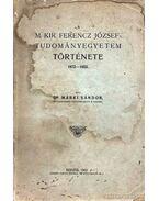 A Magyar Királyi Ferencz József Tudományegyetem története 1872-1922 - Dr. Márki Sándor