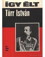 Így élt Türr István - Dániel Anna