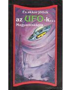 És akkor jöttek az UFO-k... Magyarországra - Dalia László, Tarpai S. Anikó, Trethon Judit