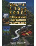 Vonattal a Föld körül - Gordon, Susan (szerk.)