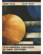 Az életműködések szabályozása az emberi szervezetben - Szabó István, László József