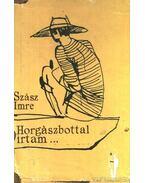 Horgászbottal írtam - Szász Imre