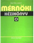 Mérnöki kézikönyv 4 - Dr. Palotás László