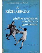 A kézilabdázás játékvezetésének elmélete és gyakorlata - Madarász István