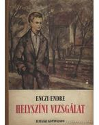 Helyszíni vizsgálat - Enczi Endre